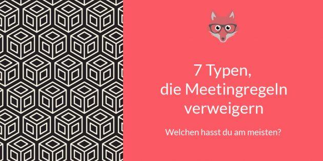 7 Typen, die Meeting Regeln verweigern - welchen hasst du am meisten?