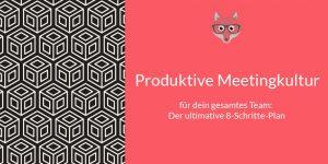 Der ultimative 8 Schritte-Plan zur produktiven Meetingkultur