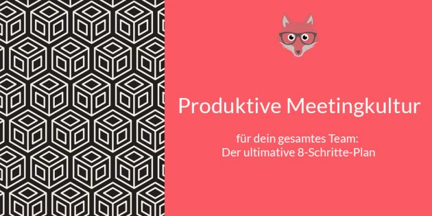 Der ultimative 8 Schritte-Plan zur produktiven Meetingkultur