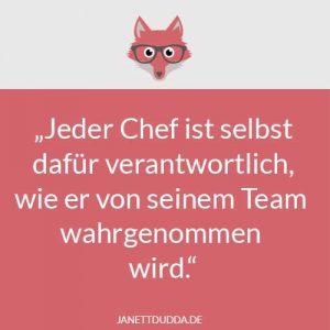 Jeder Chef ist selbst dafür verantwortlich, wie er von seinem Team wahrgenommen wird.