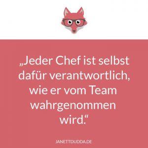 Jeder Chef ist selbst verantwortlich, wie er von seinem Team wahrgenommen wird.