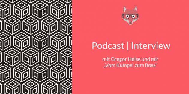 Podcast-Interview Vom Kumpel zum Boss