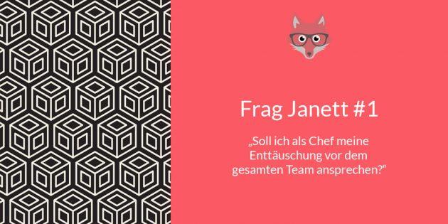 Frag Janett #1: Soll ich als Chef meine Enttäuschung vor dem gesamten Team ansprechen?