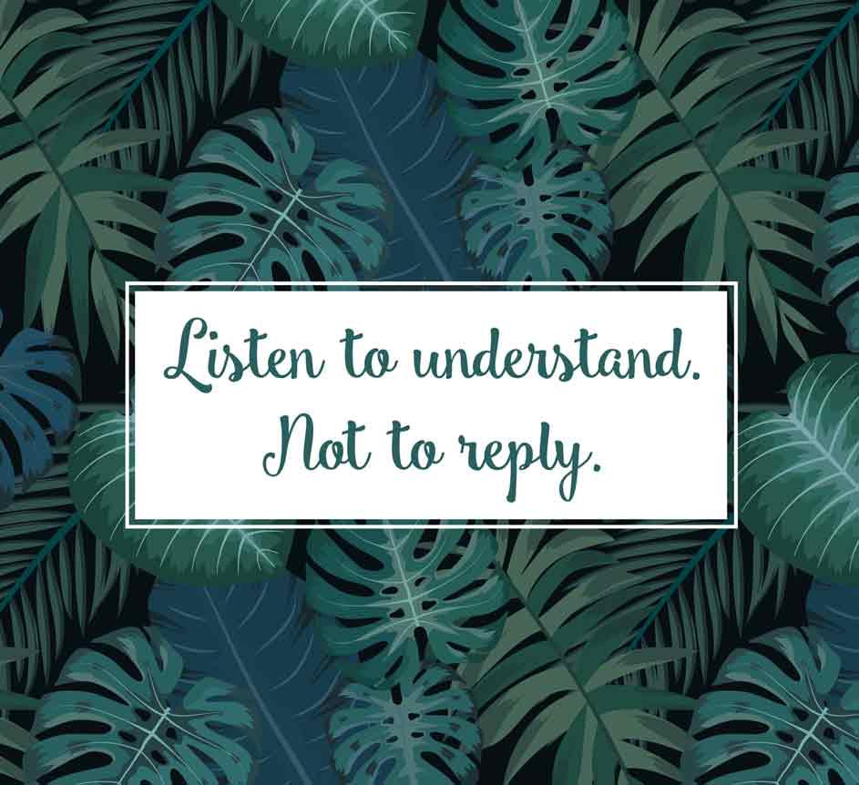 Auch in der Krise gilt: Listen to understand, not to reply.